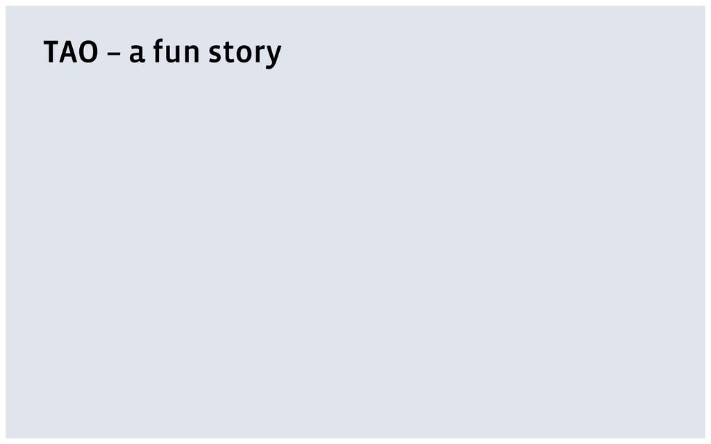 TAO – a fun story