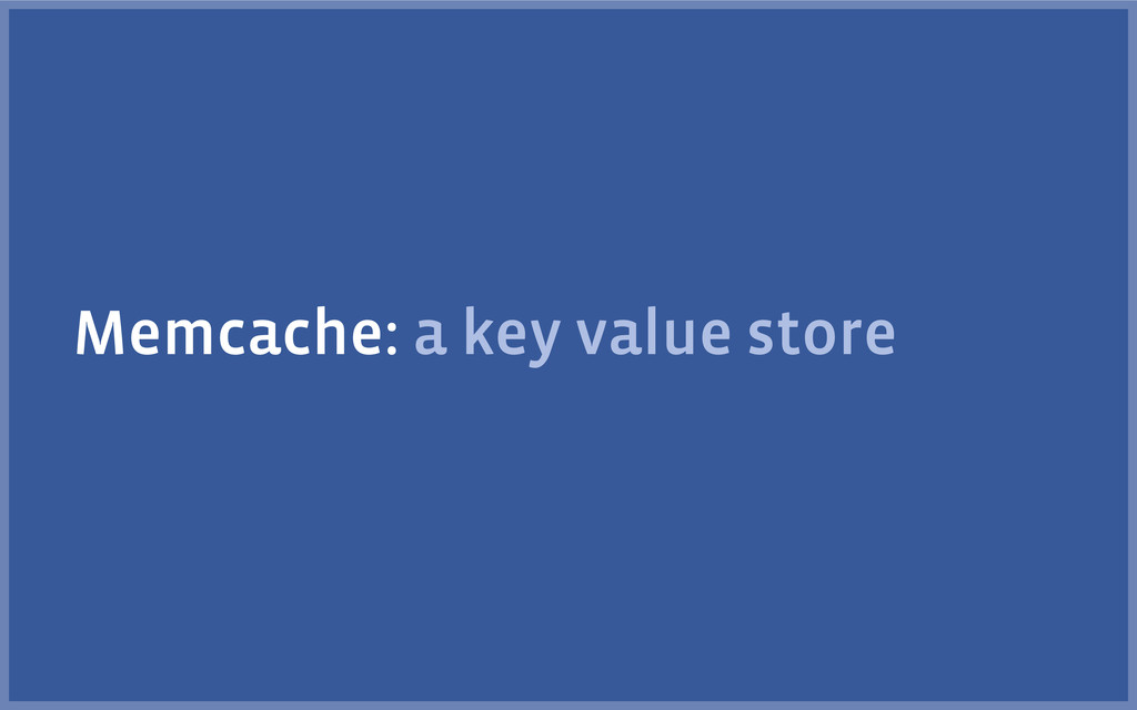 Memcache: a key value store