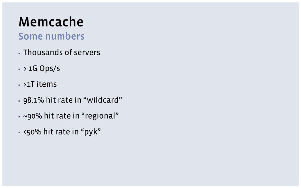 Memcache Some numbers ▪ Thousands of servers ▪ ...