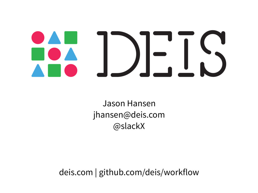 Jason Hansen jhansen@deis.com @slackX deis.com ...