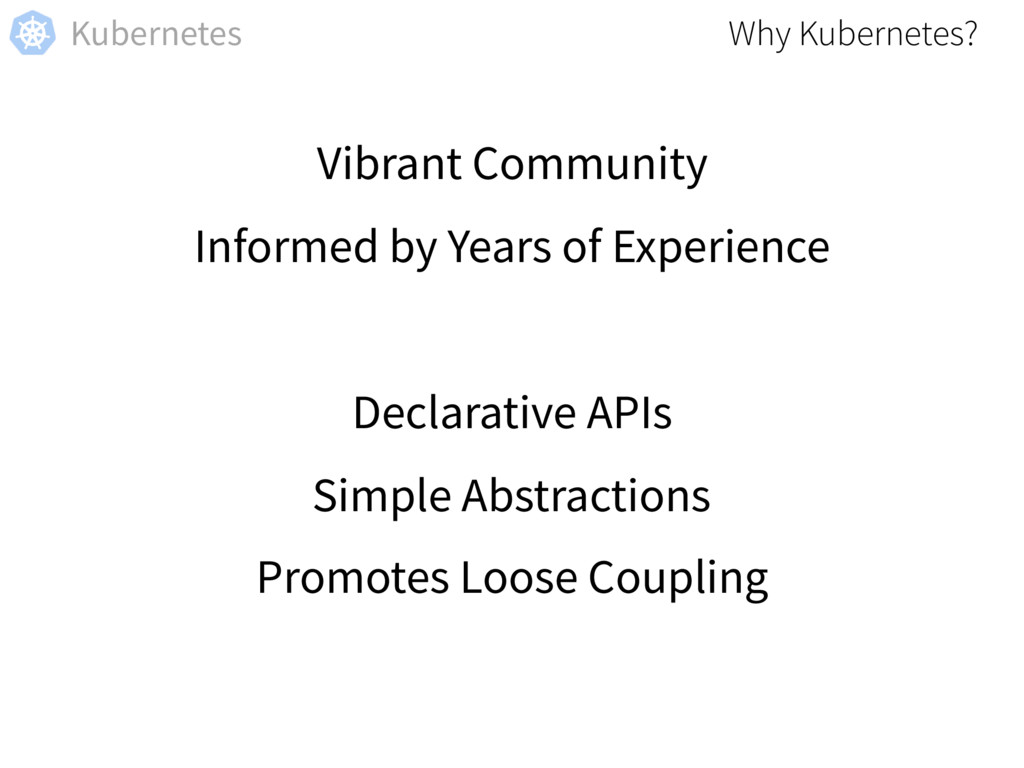 Kubernetes Declarative APIs Simple Abstractions...