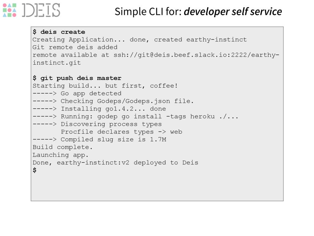 Simple CLI for: developer self service $ deis c...