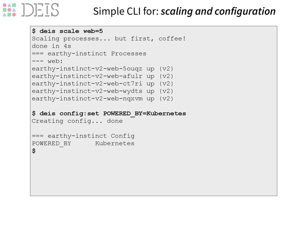 Simple CLI for: scaling and configuration $ dei...