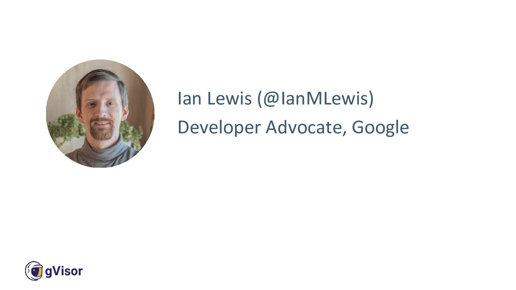 2 gVisor Ian Lewis (@IanMLewis) Developer Advoc...