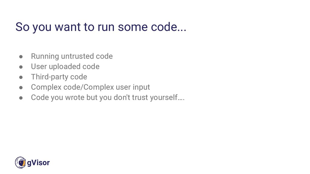 3 gVisor ● Running untrusted code ● User upload...