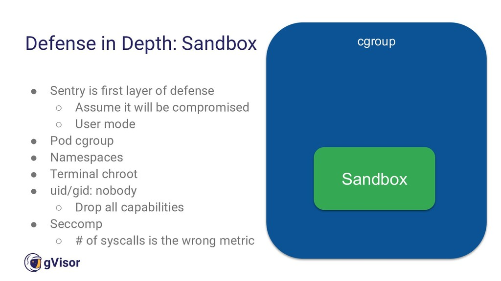 32 gVisor ● Sentry is first layer of defense ○ A...