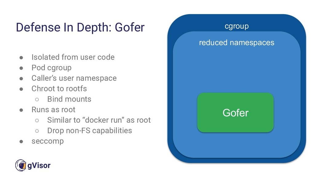 40 gVisor ● Isolated from user code ● Pod cgrou...
