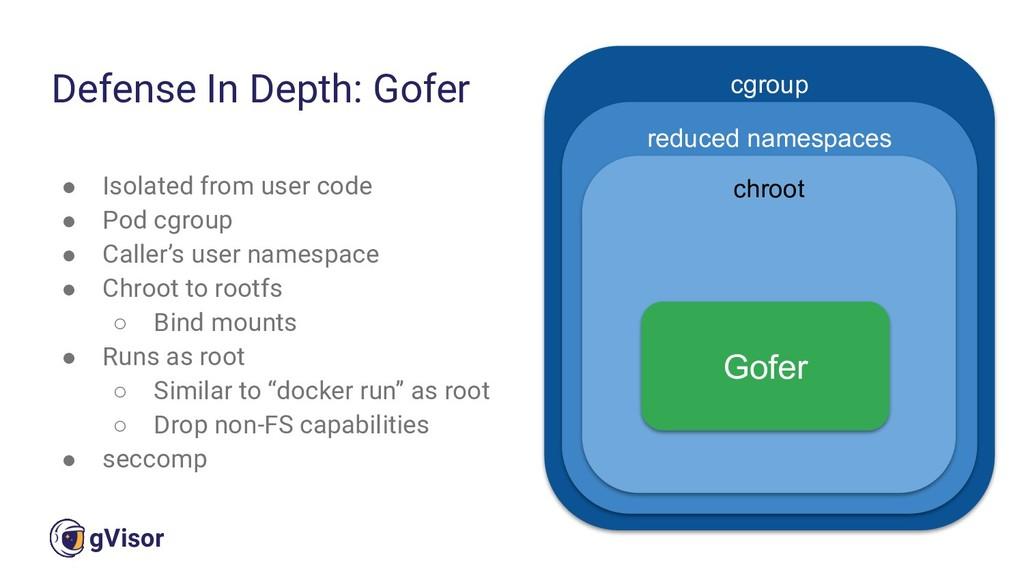 41 gVisor ● Isolated from user code ● Pod cgrou...