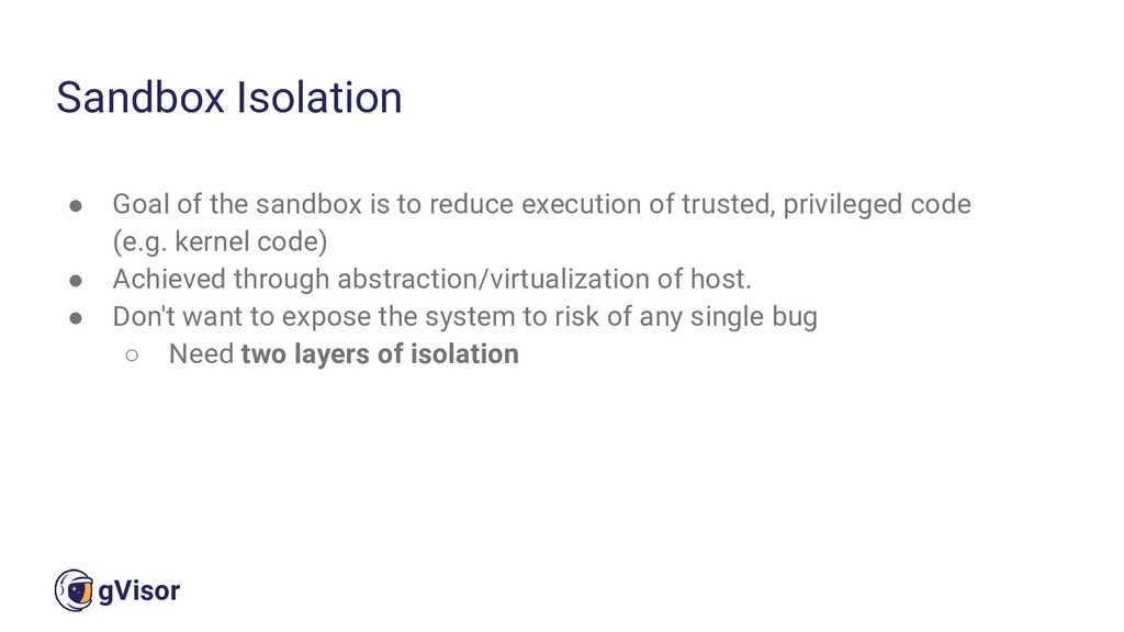 10 gVisor ● Goal of the sandbox is to reduce ex...