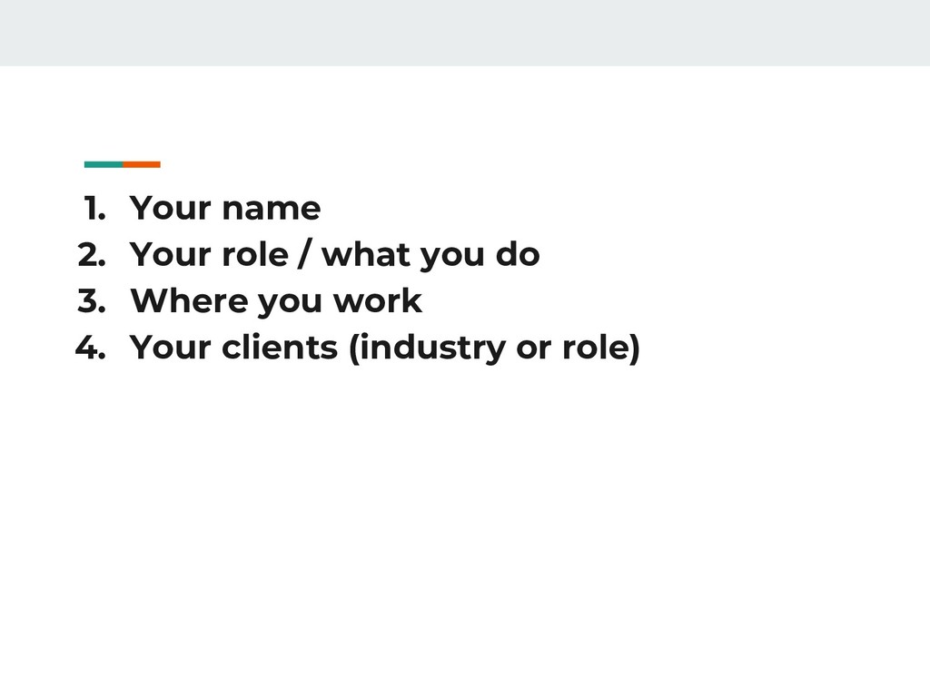 1. Your name 2. Your role / what you do 3. Wher...