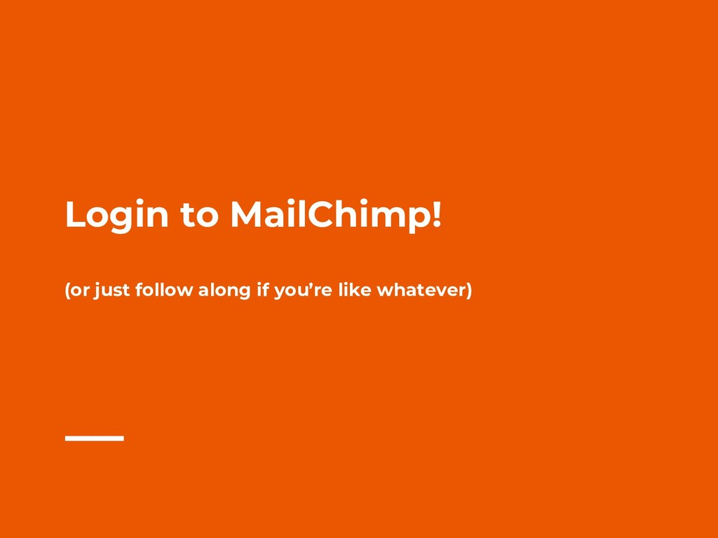 Login to MailChimp! (or just follow along if yo...