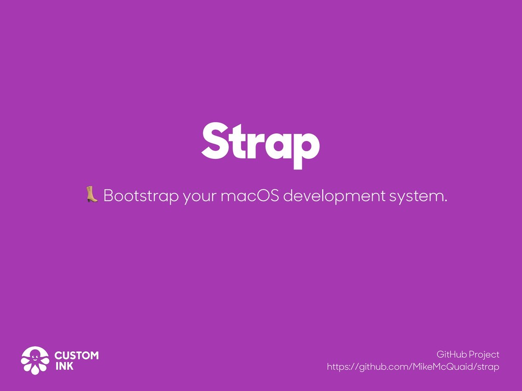 Strap  Bootstrap your macOS development system....