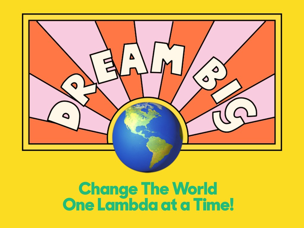 Change The World One Lambda at a Time!
