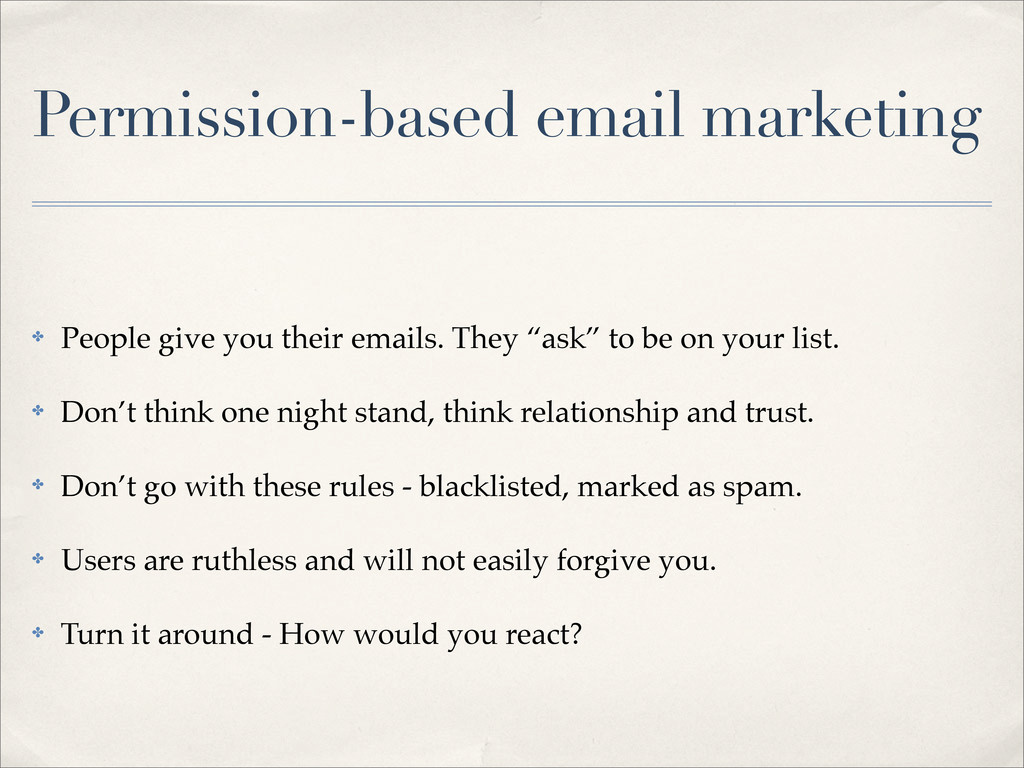 Permission-based email marketing ✤ People give ...