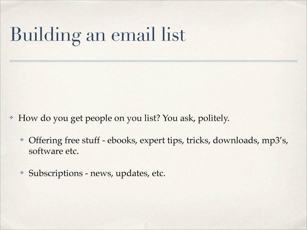 Building an email list ✤ How do you get people ...