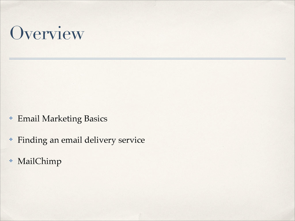 Overview ✤ Email Marketing Basics ✤ Finding an ...