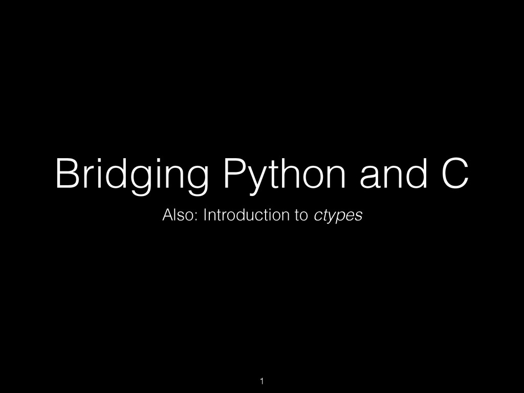 Bridging Python and C Also: Introduction to cty...