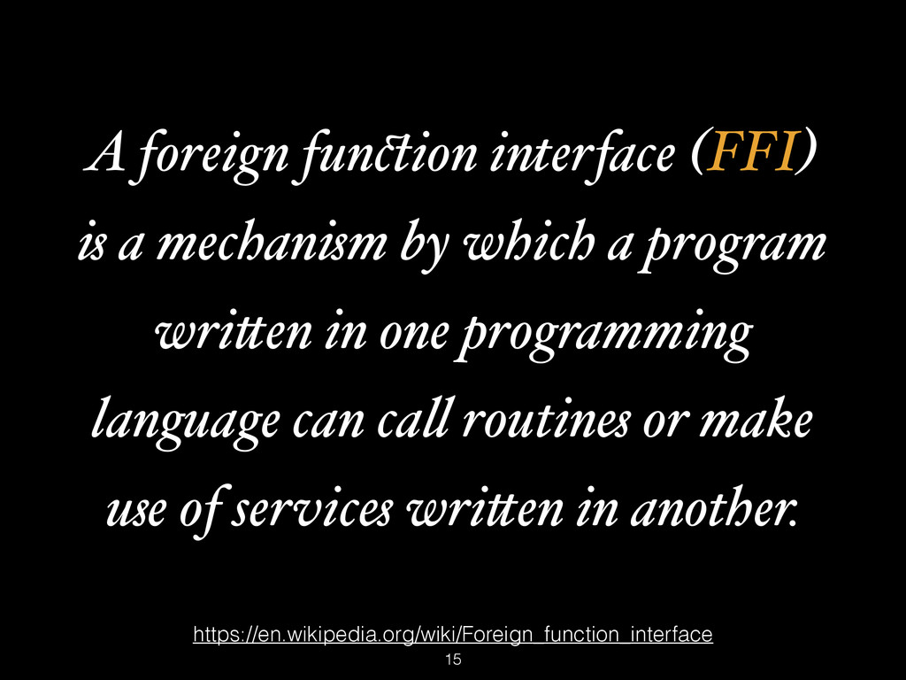 https://en.wikipedia.org/wiki/Foreign_function_...