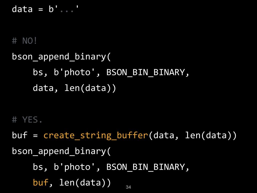 34 data = b'...'  # NO!  bson_append_binar...