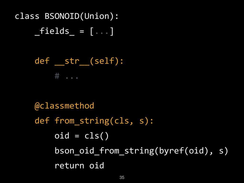 35 class BSONOID(Union):      _fields_ =...