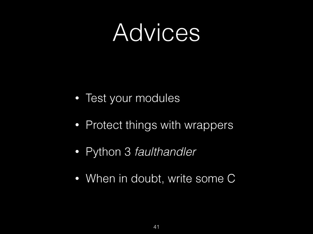 Advices • Test your modules • Protect things wi...