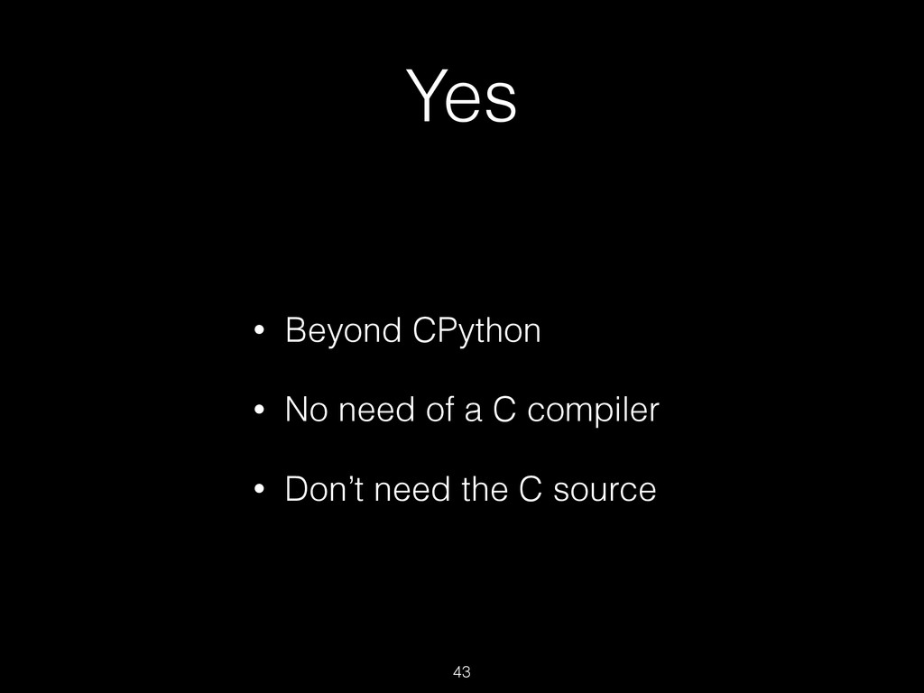 Yes • Beyond CPython • No need of a C compiler ...