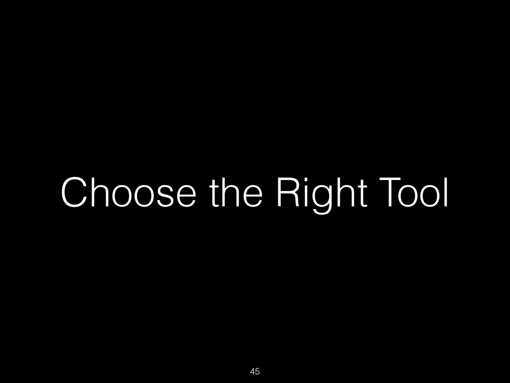 Choose the Right Tool 45