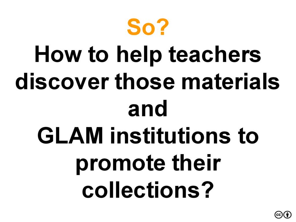 So? How to help teachers discover those materia...