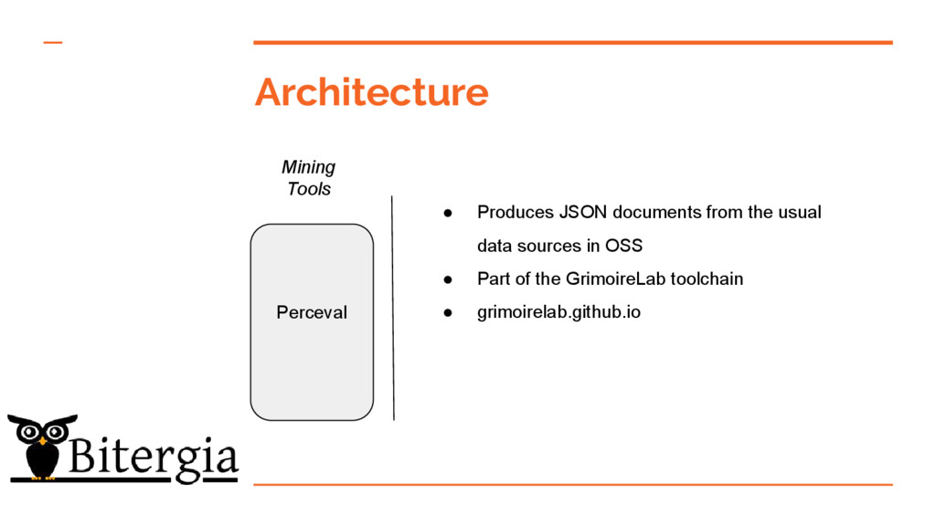 Architecture Mining Tools Perceval ● Produces J...