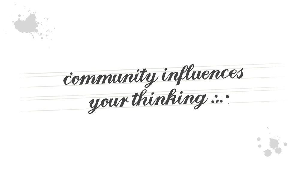 community influences your thinking . a - ∫ Î