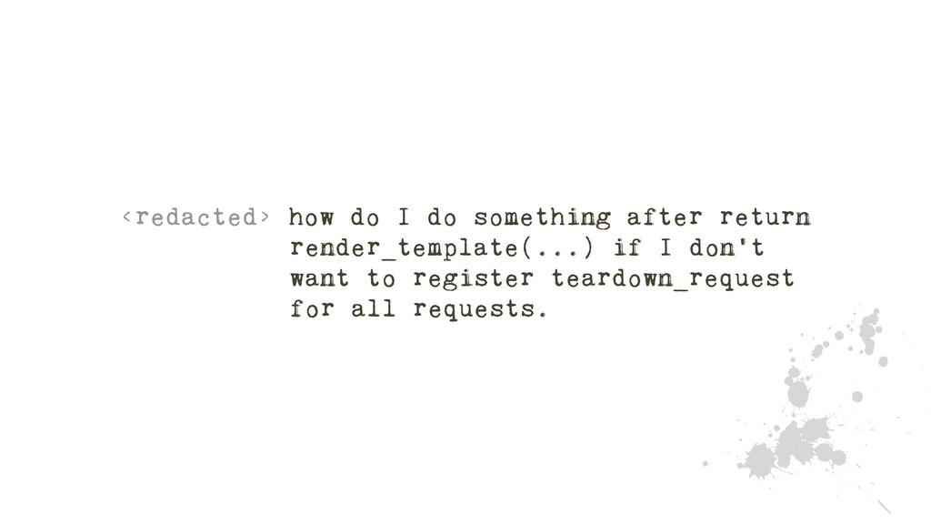 <redacted> how do I do something after return r...