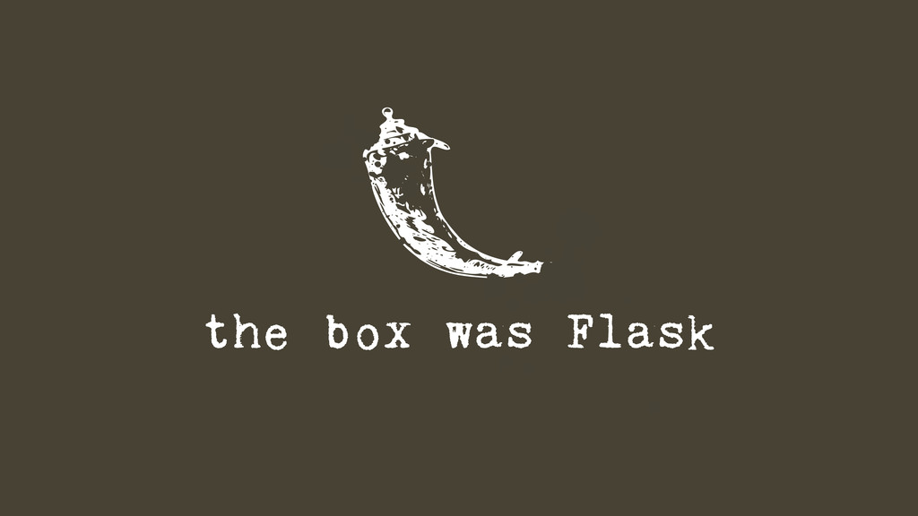 t j the box was Flask