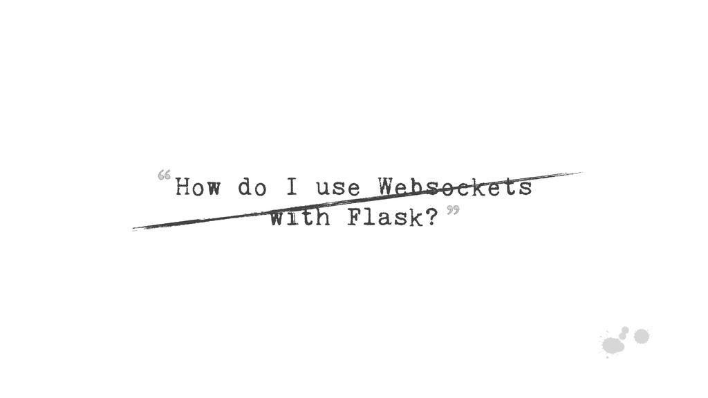 "How do I use Websockets with Flask? z "" """