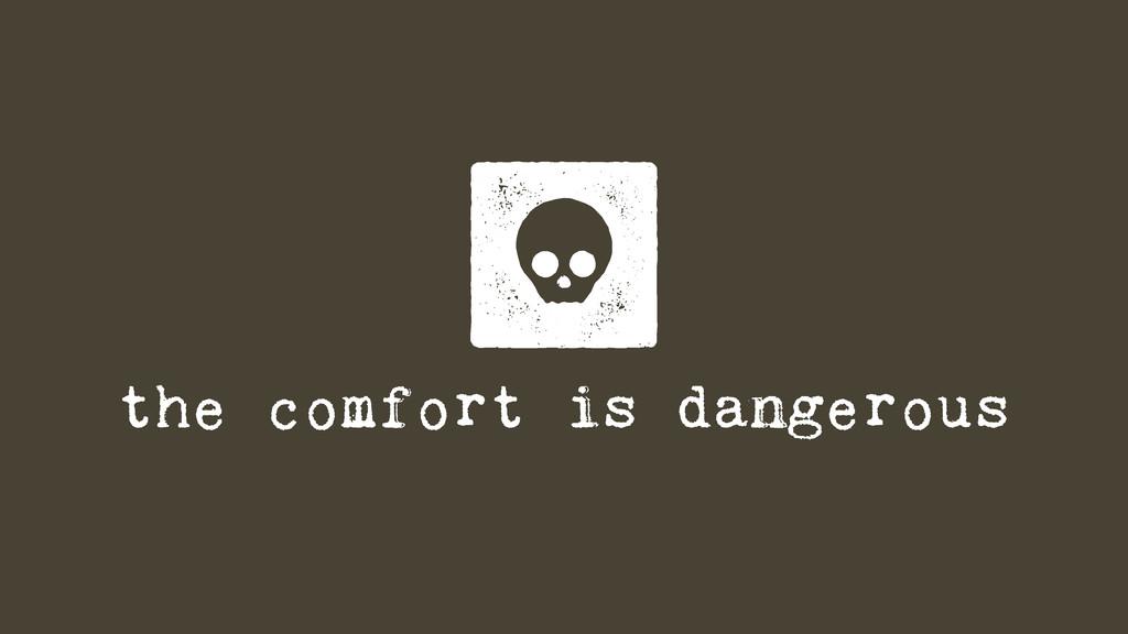 the comfort is dangerous l