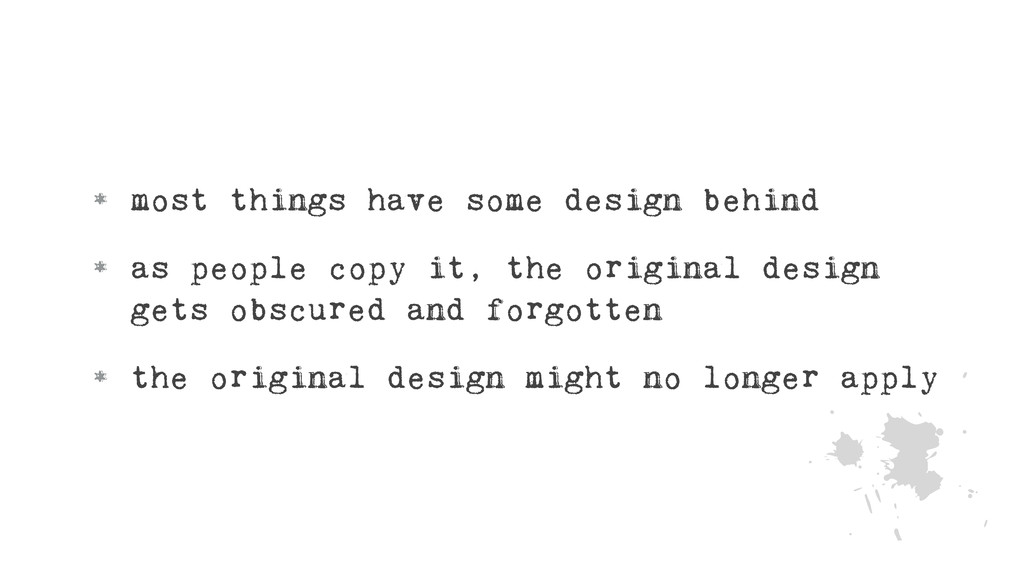 • most things have some design behind • as peop...