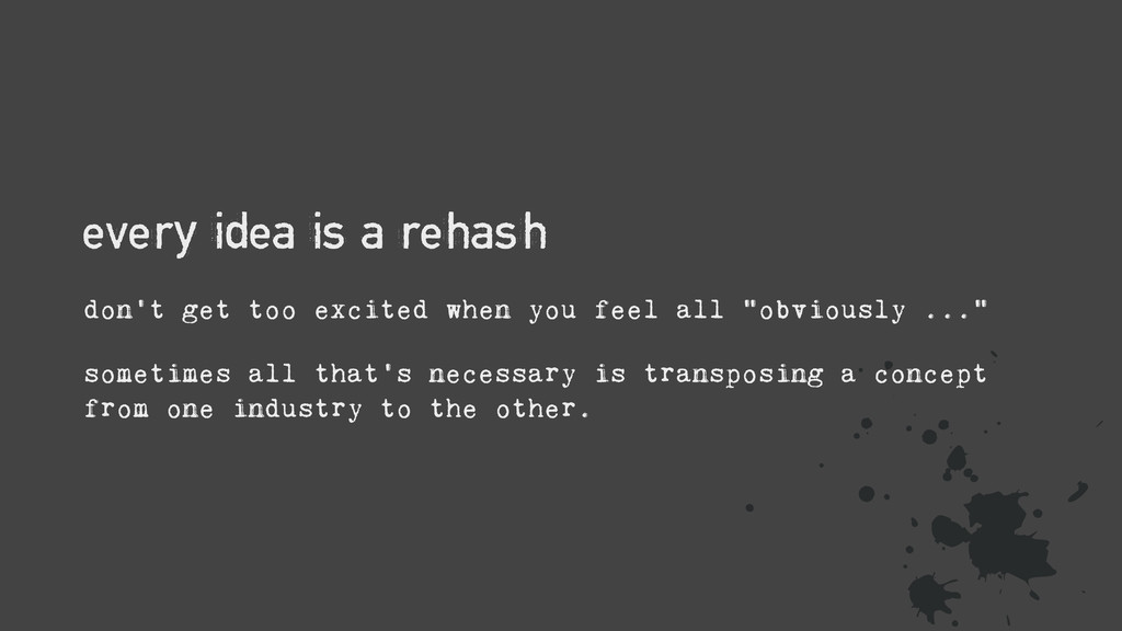 every idea is a rehash don't get too excited wh...