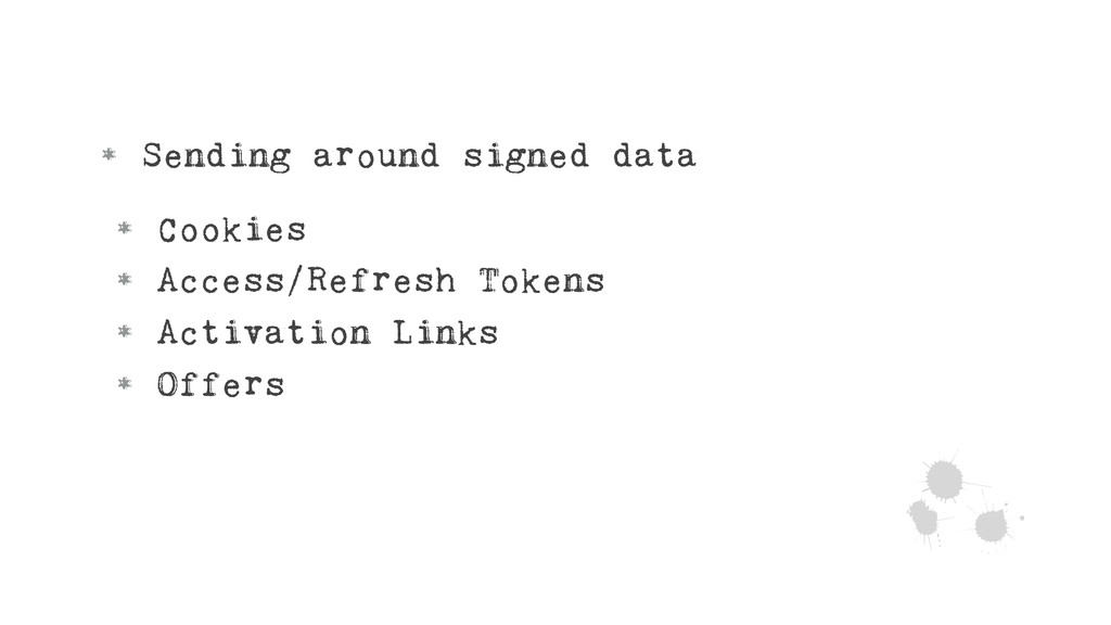 • Sending around signed data • Cookies • Access...