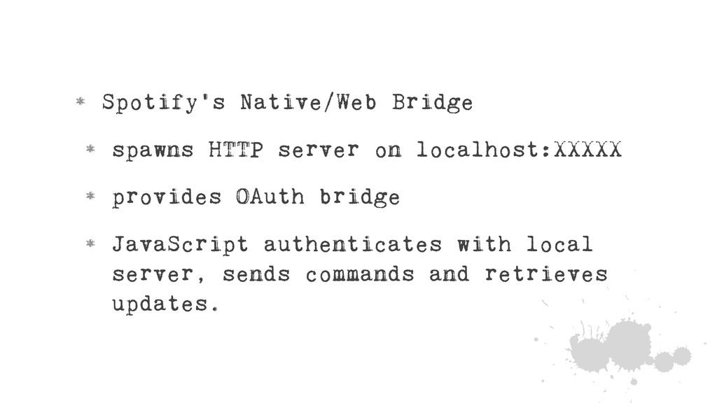 • Spotify's Native/Web Bridge • spawns HTTP ser...