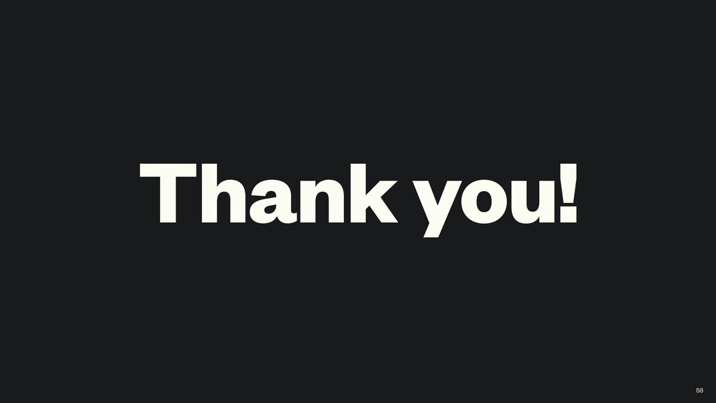 Thank you! 58