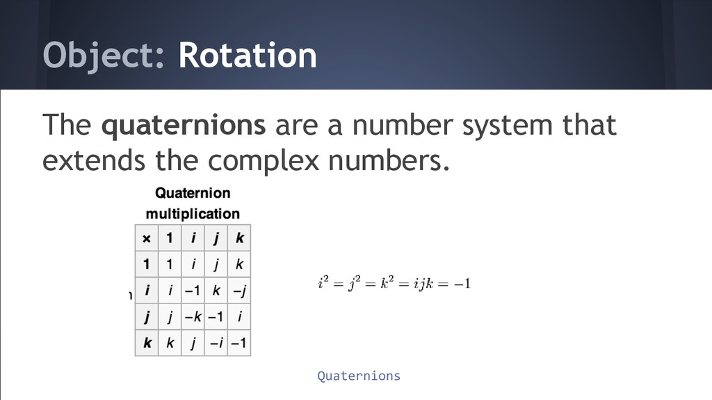 Object: Rotation The quaternions are a number s...