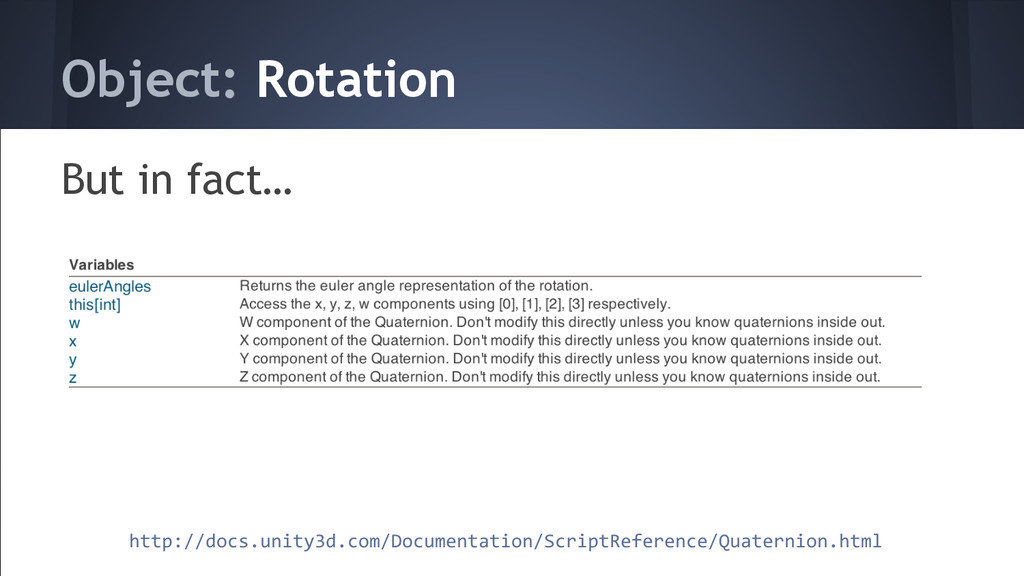 Object: Rotation But in fact… http://docs.unity...