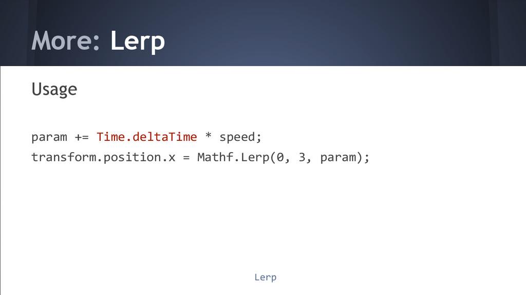 More: Lerp Usage param += Time.deltaTime * spee...