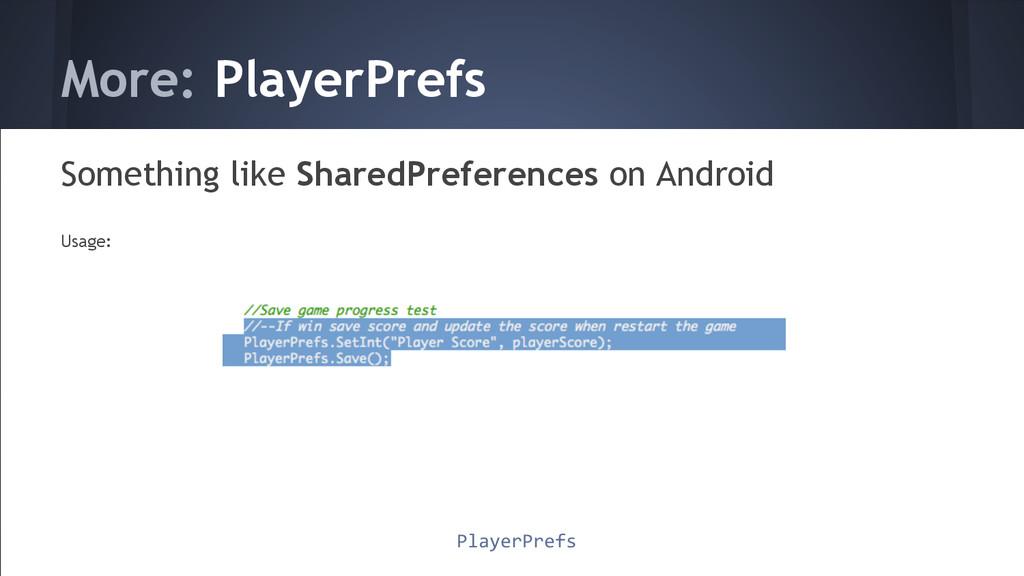 More: PlayerPrefs Something like SharedPreferen...