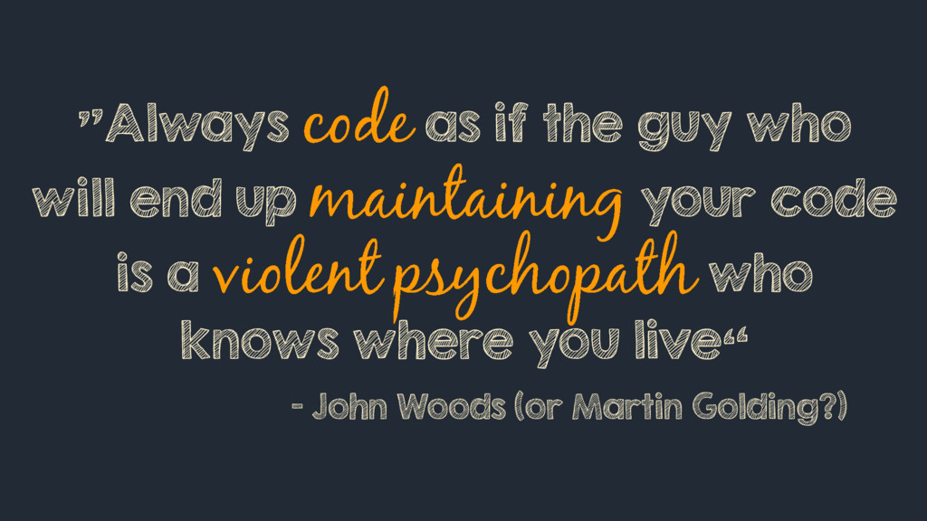 """""""Always as if the guy who will end up your code..."""