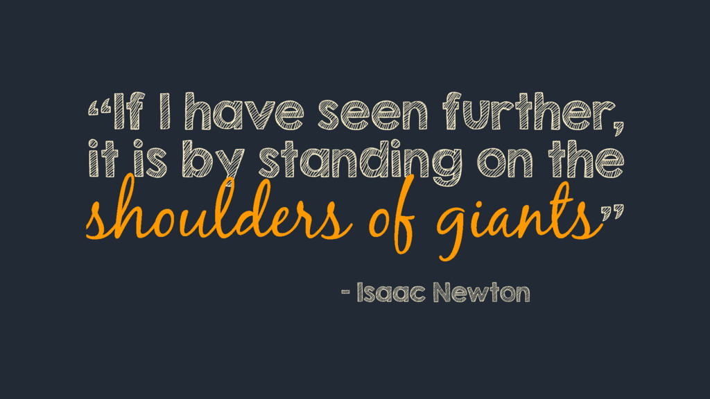 """""""If I have seen further, it is by standing on t..."""