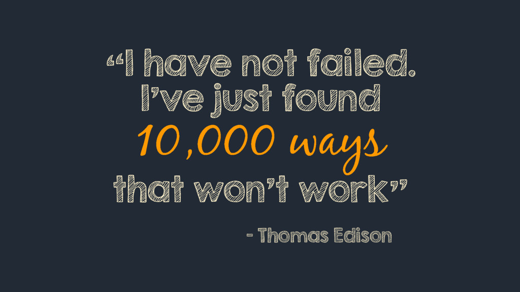 """""""I have not failed. I've just found that won't ..."""