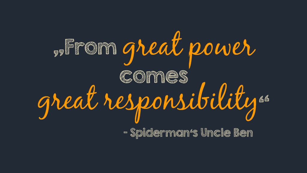 """""""From comes """" - Spiderman's Uncle Ben"""