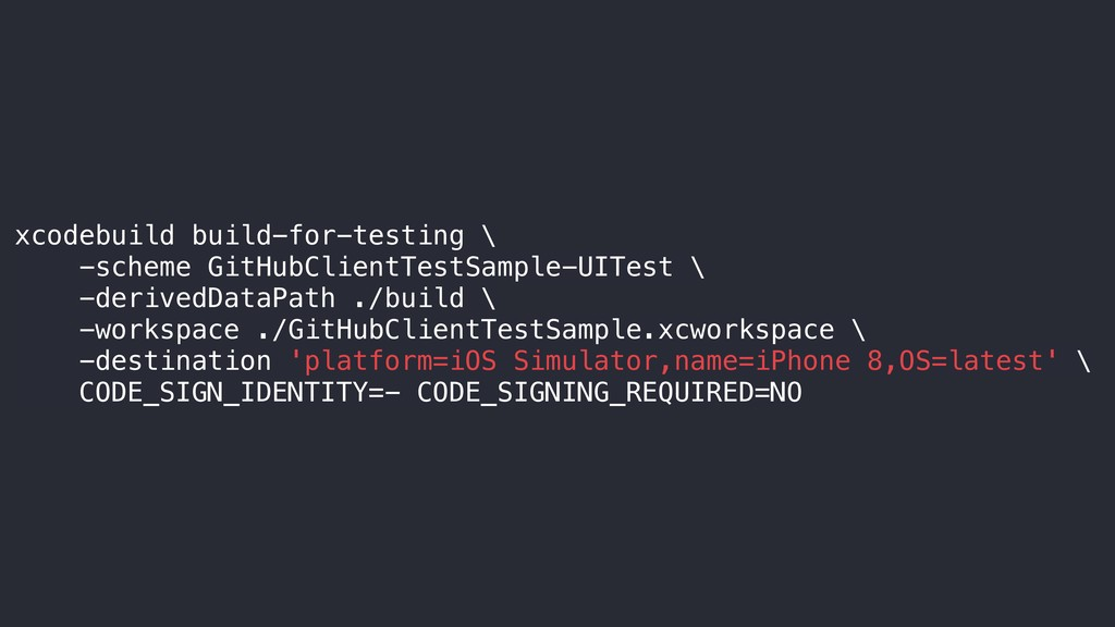 xcodebuild build-for-testing \ -scheme GitHubCl...