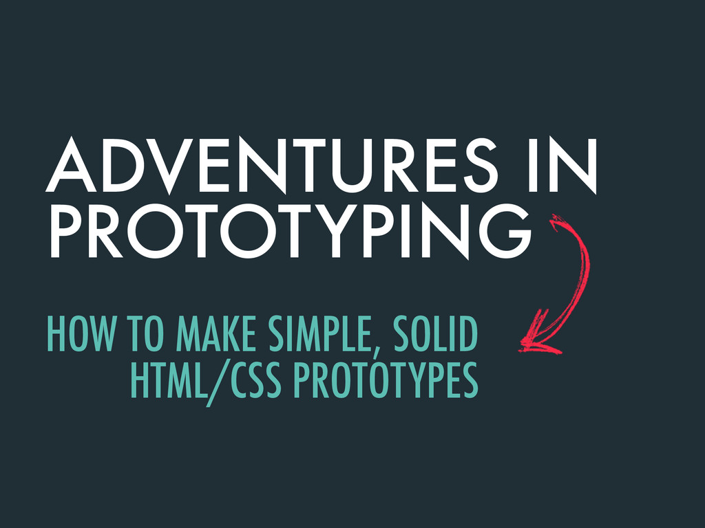 ADVENTURES IN PROTOTYPING HOW TO MAKE SIMPLE, S...