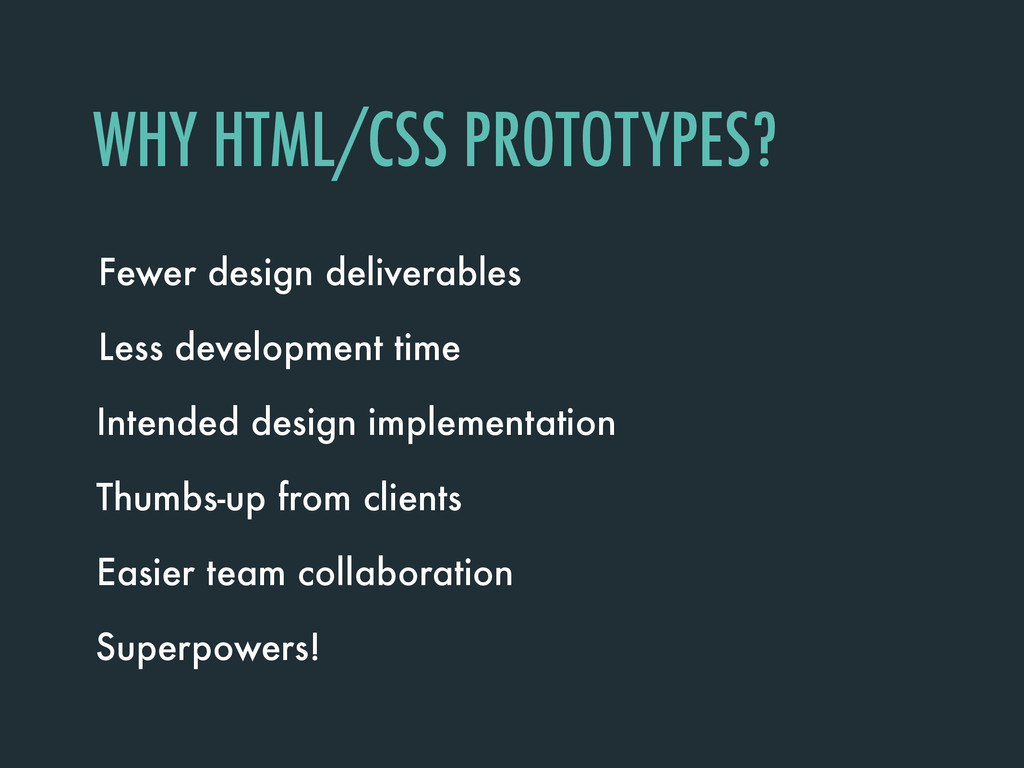 WHY HTML/CSS PROTOTYPES? Fewer design deliverab...